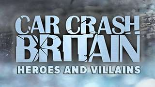 Car Crash Britain: Heroes And Villains