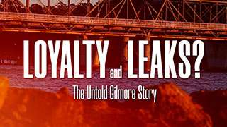 Loyalty & Leaks: The Untold Gilmore Story